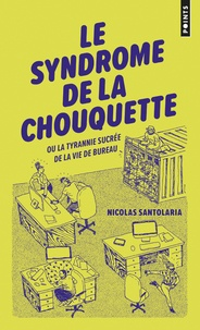 Le syndrome de la chouquette- Ou la tyrannie sucrée de la vie de bureau - Nicolas Santolaria pdf epub