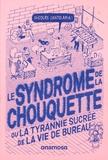 Nicolas Santolaria - Le syndrôme de la chouquette - Ou la tyrannie sucrée de la vie de bureau.