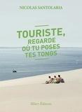 Nicolas Santolaria - Touriste, regarde où tu poses tes tongs.