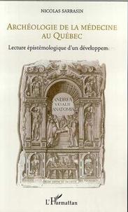 Nicolas Sarrasin - Archeologie de la medecine au quebec - lecture epistemologique d'un developpement.