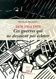 Nicolas Saudray - Ces guerres qui ne devaient pas éclater (1870, 1914, 1939).