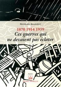 Ces guerres qui ne devaient pas éclater (1870, 1914, 1939).pdf