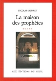 Nicolas Saudray - La Maison des prophètes.