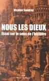 Nicolas Saudray - Nous les dieux - Essai sur le sens de l'histoire.