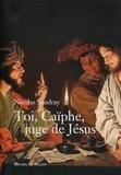 Nicolas Saudray - Toi, Caïphe, juge de Jésus.