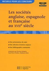 Nicolas Schapira et Jean-Pierre Dedieu - Les sociétés anglaise, espagnole et française au XVIIe siècle.