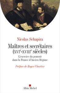 Nicolas Schapira - Maîtres et secrétaires (XVIe-XVIIIe siècles) - L'exercice du pouvoir dans la France d'Ancien Régime.