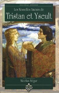Nicolas Ségur - Les nouvelles amours de Tristan et Yseult.