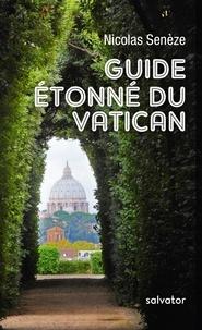 Nicolas Senèze - Guide étonné du Vatican.
