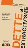 Nicolas Sersiron et Paul Ariès - Dette et extractivisme - La résistible ascension d'un duo destructeur.