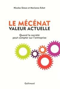 Nicolas Simon et Marianne Eshet - Le Mécénat, valeur actuelle - Quand la société peut compter sur l'entreprise.