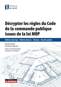 Nicolas Sitruk et Christian Romon - Décrypter les règles du Code de la commande publique issues de la loi MOP.