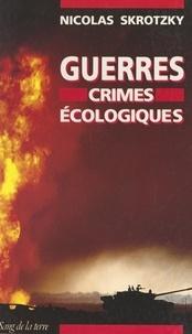 Nicolas Skrotzky - Guerres, crimes écologiques.