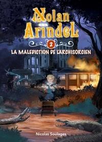 Nicolas Soulages - Nolan Arindel - La Malédiction de l'Archisorcien.
