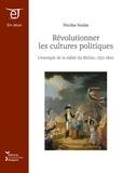 Nicolas Soulas et Stéphane Durand - Révolutionner les cultures politiques : l'exemple de la vallée du Rhône, 1750-1820.