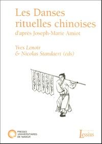 Nicolas Standaert et Yves Lenoir - Les Danses rituelles chinoises d'après Joseph-Marie Amiot - Aux sources de l'ethnochorégraphie.