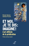 Nicolas Steeves et Gaetano Piccolo - Et moi, je te dis : imagine ! - L'art difficile de la prédication.
