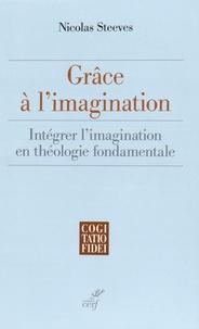 Nicolas Steeves - Grâce à l'imagination - Intégrer l'imagination en théologie fondamentale.