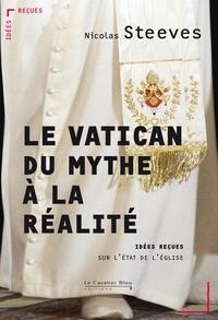 Nicolas Steeves - Le Vatican : du mythe à la réalité - Idées reçues sur l'état de l'Eglise.