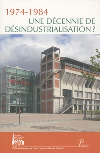 Nicolas Stoskopf et Pierre Lamard - 1974-1984 - Une décennie de désindustrialisation ?.