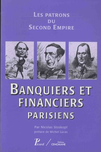 Nicolas Stoskopf - Banquiers et financiers parisiens - Les patrons du Second Empire.