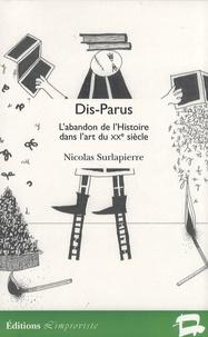 Nicolas Surlapierre - Dis-Parus - L'abandon de l'Histoire dans l'art du XXe siècle.