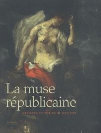 Nicolas Surlapierre et Amélie Simier - La muse républicaine - Artiste et pouvoir 1870-1900.