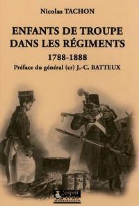Nicolas Tachon - Enfants de troupe dans les régiments - 1788-1888.