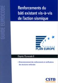 Nicolas Taillefer - Renforcements du bâti existant vis-à-vis l'action du séisme - Dimensionnement des renforcements et vérifications des structures renforcées, D'après la norme NF EN 1998-3 : 2005 (Eurocode 8, partie 3).