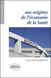 Nicolas Tanti-Hardouin - Aux origines de l'économie de la Santé.