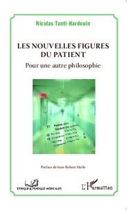 Nicolas Tanti-Hardouin - Les nouvelles figures du patient - Pour une autre philosophie.