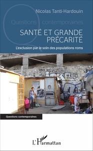 Nicolas Tanti-Hardouin - Santé et grande précarité - L'exclusion par le soin des populations roms.