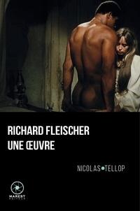 Nicolas Tellop - Richard Fleischer, une oeuvre.