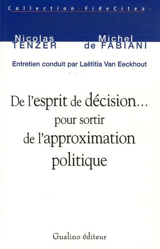 Nicolas Tenzer et Michel de Fabiani - De l'esprit de décision... pour sortir de l'approximation politique.