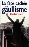 Nicolas Tenzer - La Face cachée du gaullisme.