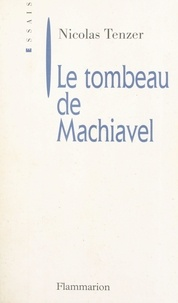 Nicolas Tenzer - Le tombeau de Machiavel - De la corruption intellectuelle de la politique.