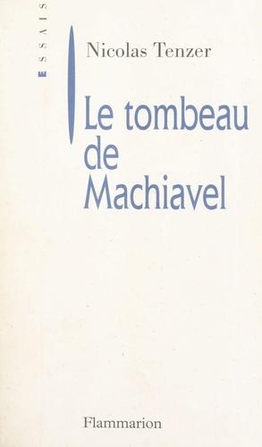 Le tombeau de Machiavel. De la corruption intellectuelle de la politique