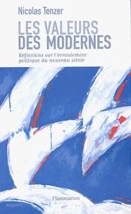 Nicolas Tenzer - Les valeurs des modernes - Réflexions sur l'écroulement politique du nouveau siècle.