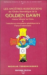 Les ancêtres rosicruciens de la Golden Dawn- Tome 4 - Nicolas Tereshchenko |
