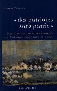 """Nicolas Terrien - """"Des patriotes sans patrie"""" - Histoire des corsaires insurgés de l'Amérique espagnole (1810-1825)."""