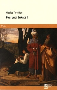 Nicolas Tertulian - Pourquoi Lukacs ?.