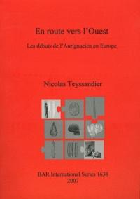 Nicolas Teyssandier - En route vers l'Ouest - Les débuts de l'Aurignacien en Europe.