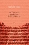 Nicolas Thély - Le tournant numérique de l'esthétique.