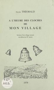 Nicolas Théobald et Clément Weber - À l'heure des cloches de mon village - Scènes d'un village lorrain du début du 20e siècle.