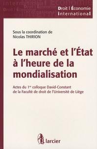 Nicolas Thirion - Le marché et l'Etat à l'heure de la mondialisation - Actes du 1er colloque David-Constant de la Faculté de droit de l'Université de Liège.