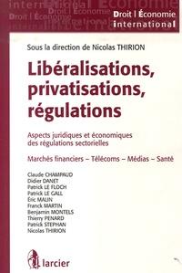 Nicolas Thirion - Libéralisations, privatisations, régulations - Aspects juridiques et économiques des régulations sectorielles.