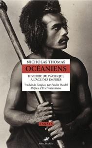 Nicolas Thomas - Océaniens - Histoire du Pacifique à l'âge des empires.