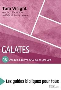 Nicolas Thomas Wright et Dale Larsen - Galates - 10 études à suivre seul ou en groupe.