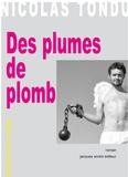 Nicolas Tondu - Des plumes de plomb.