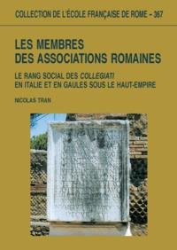 Nicolas Tran - Les membres des associations romaines : le reng social des collegiati en Italie et en Gaule sous le haut empire.